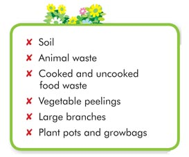 soil; animal waste; food waste; large branches; plant pots and growbags